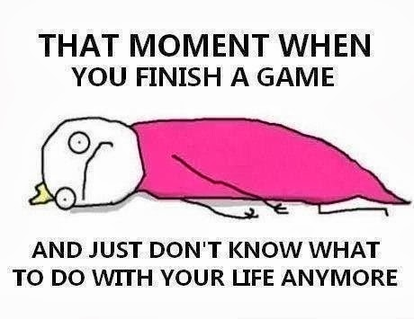 Video-Games-meme-that-moment-when-you-finish-a-game-and-just-dont-know-what-to-do-with-yourself